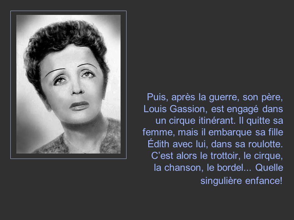 Puis, après la guerre, son père, Louis Gassion, est engagé dans un cirque itinérant. Il quitte sa femme, mais il embarque sa fille Édith avec lui, dan