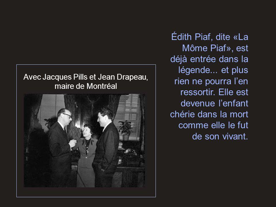 Avec Jacques Pills et Jean Drapeau, maire de Montréal Édith Piaf, dite «La Môme Piaf», est déjà entrée dans la légende... et plus rien ne pourra l'en