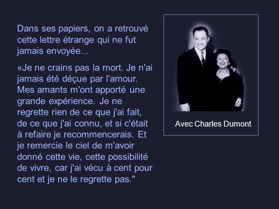 Avec Charles Dumont Dans ses papiers, on a retrouvé cette lettre étrange qui ne fut jamais envoyée... «Je ne crains pas la mort. Je n'ai jamais été dé
