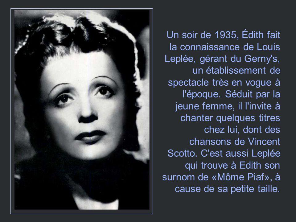 Le passage d'Édith au Gerny s est un succès: Maurice Chevalier lui- même, qui est alors en pleine gloire, ainsi qu un certain Jacques Canetti, imprésario pour la radio, sont subjugués.