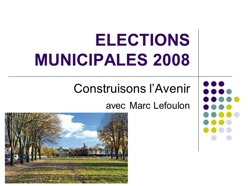 ELECTIONS MUNICIPALES 2008 Construisons l'Avenir avec Marc Lefoulon