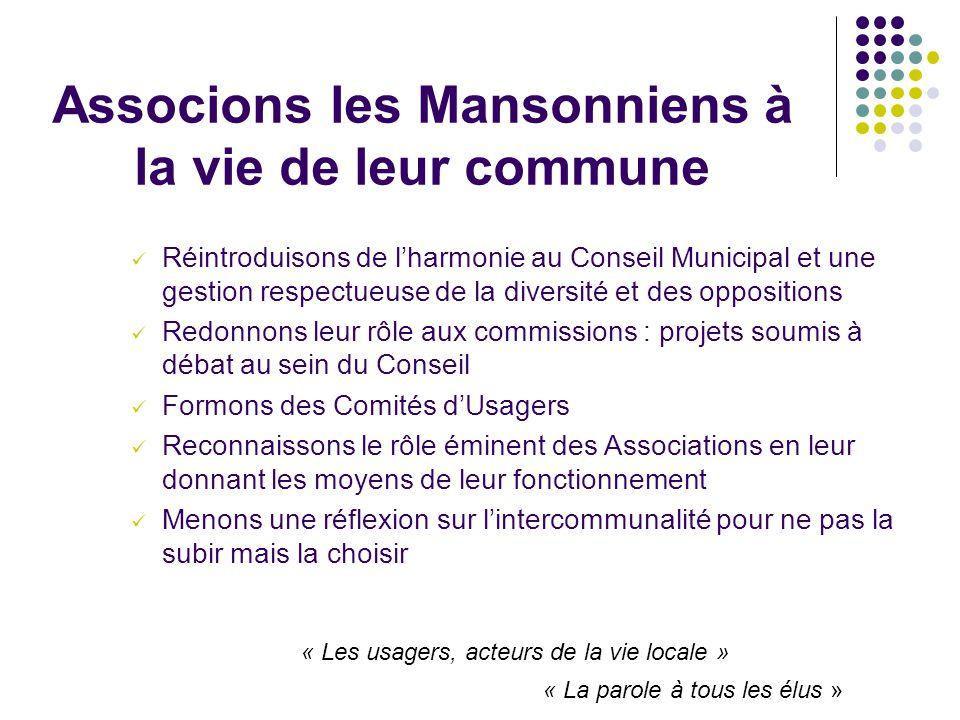 Associons les Mansonniens à la vie de leur commune Réintroduisons de l'harmonie au Conseil Municipal et une gestion respectueuse de la diversité et de