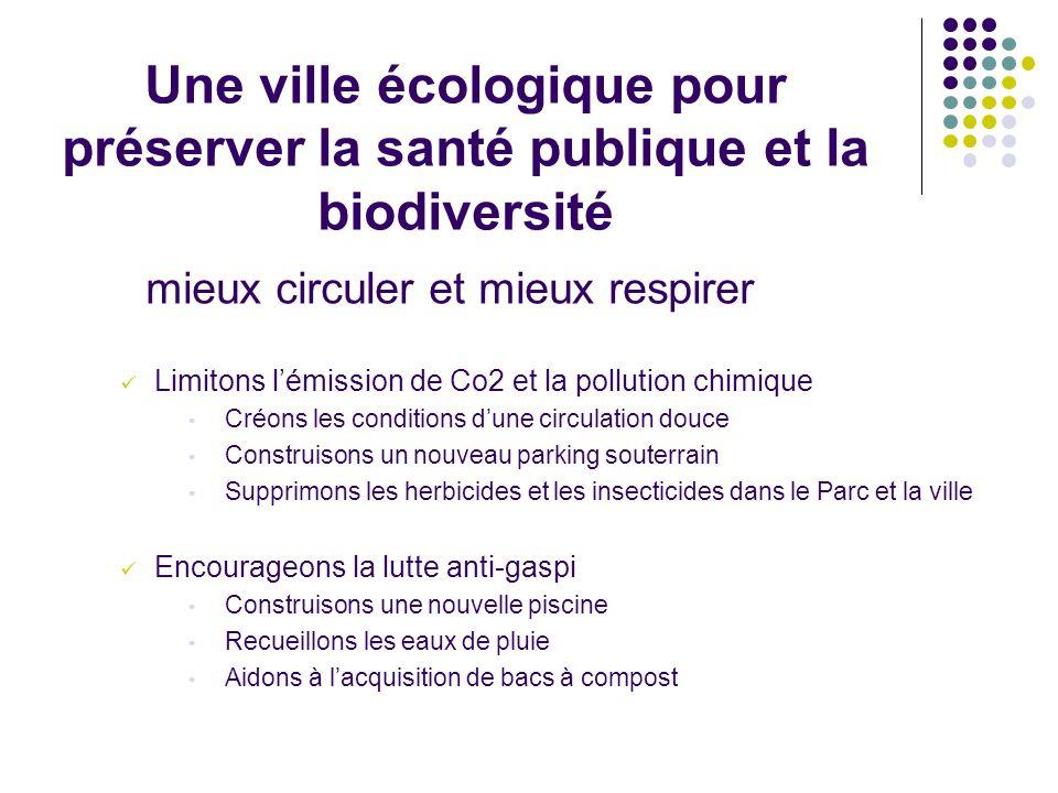 Une ville écologique pour préserver la santé publique et la biodiversité mieux circuler et mieux respirer Limitons l'émission de Co2 et la pollution c