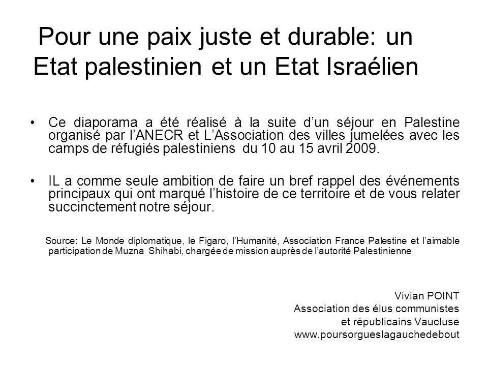 Pour une paix juste et durable: un Etat palestinien et un Etat Israélien Ce diaporama a été réalisé à la suite d'un séjour en Palestine organisé par l