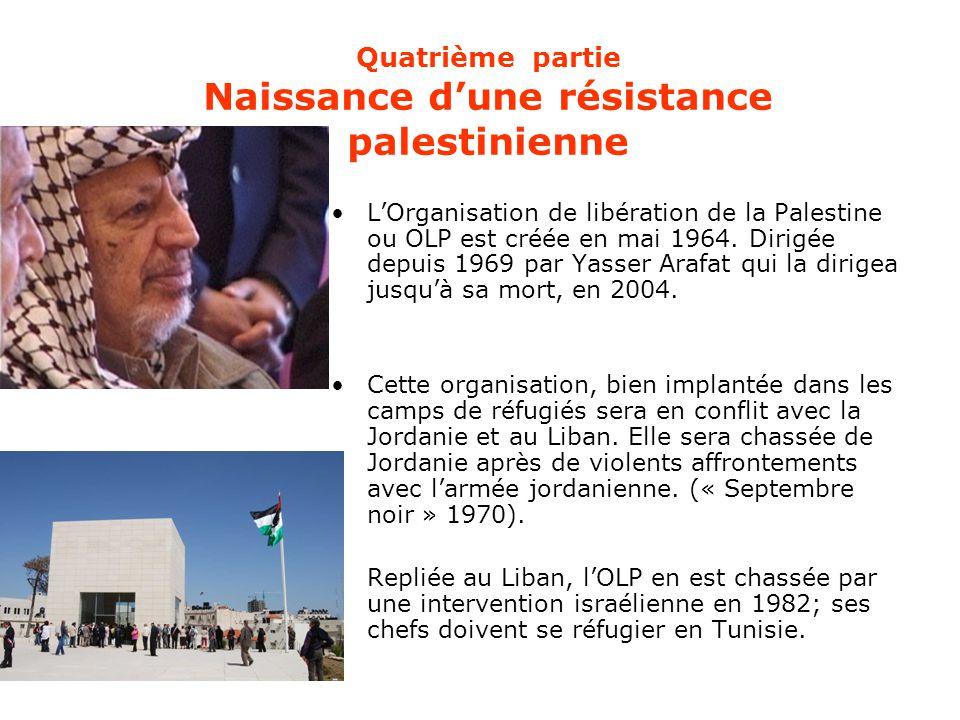 Quatrième partie Naissance d'une résistance palestinienne L'Organisation de libération de la Palestine ou OLP est créée en mai 1964. Dirigée depuis 19