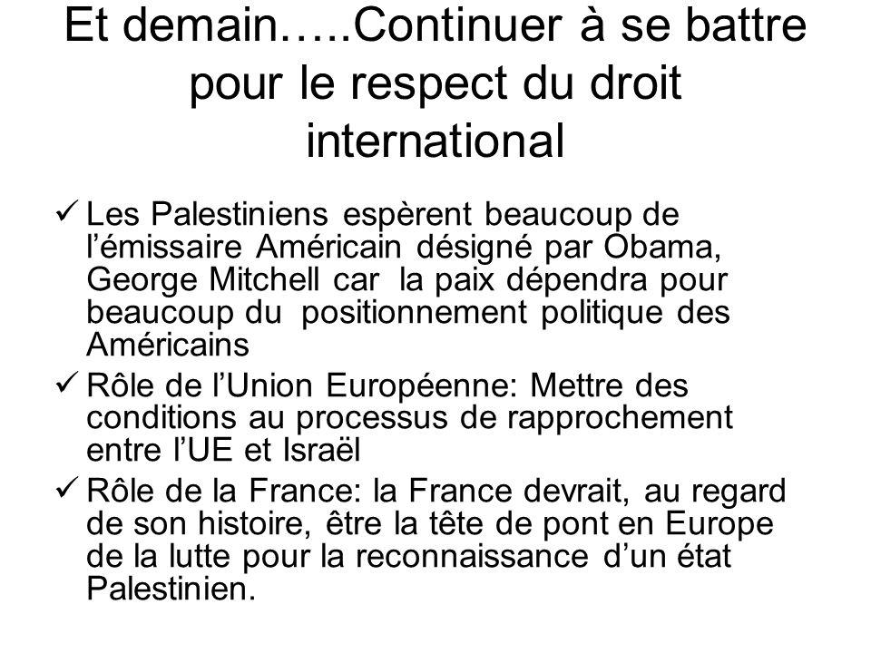 Et demain…..Continuer à se battre pour le respect du droit international Les Palestiniens espèrent beaucoup de l'émissaire Américain désigné par Obama