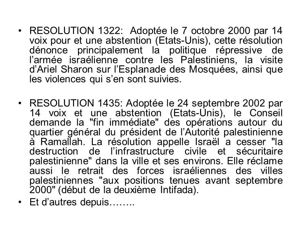 RESOLUTION 1322: Adoptée le 7 octobre 2000 par 14 voix pour et une abstention (Etats-Unis), cette résolution dénonce principalement la politique répre