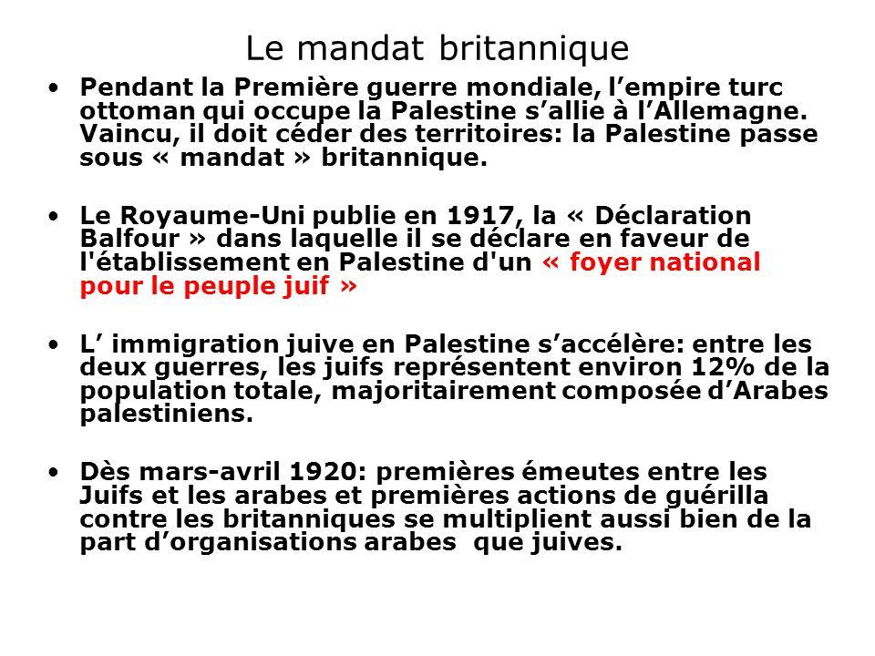 Le mandat britannique Pendant la Première guerre mondiale, l'empire turc ottoman qui occupe la Palestine s'allie à l'Allemagne. Vaincu, il doit céder