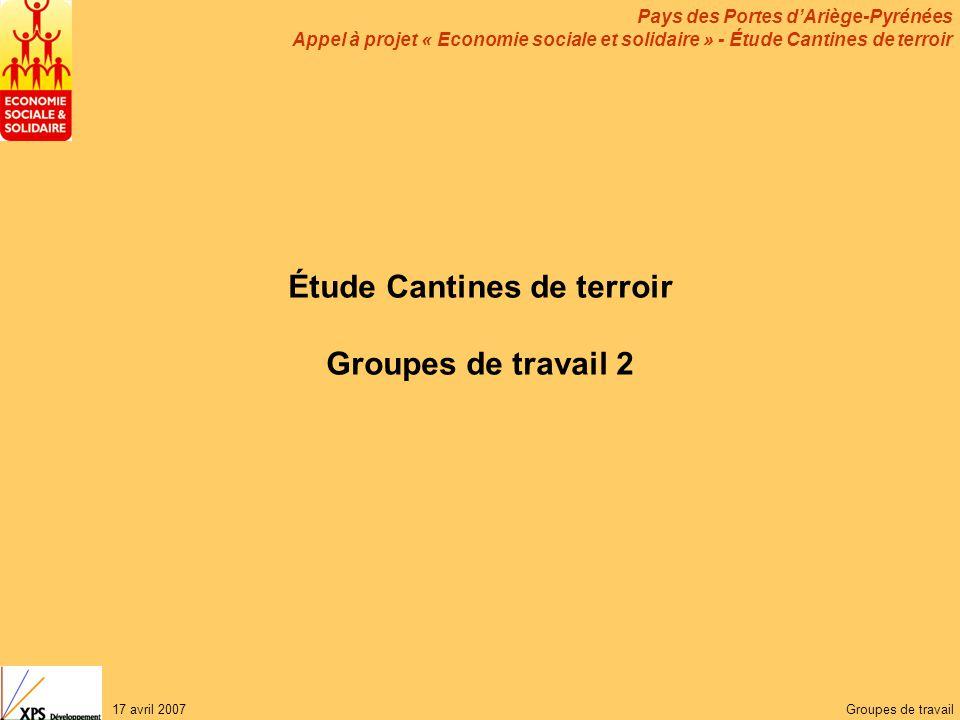 Pays des Portes d'Ariège-Pyrénées Appel à projet « Economie sociale et solidaire » - Étude Cantines de terroir 17 avril 2007Groupes de travail Étude C