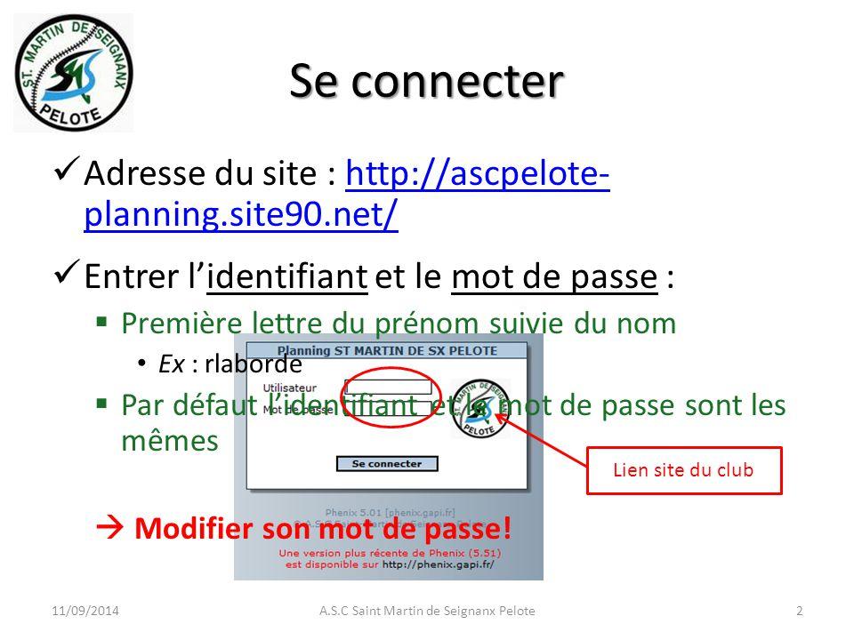 Se connecter Adresse du site : http://ascpelote- planning.site90.net/http://ascpelote- planning.site90.net/ Entrer l'identifiant et le mot de passe :  Première lettre du prénom suivie du nom Ex : rlaborde  Par défaut l'identifiant et le mot de passe sont les mêmes  Modifier son mot de passe.
