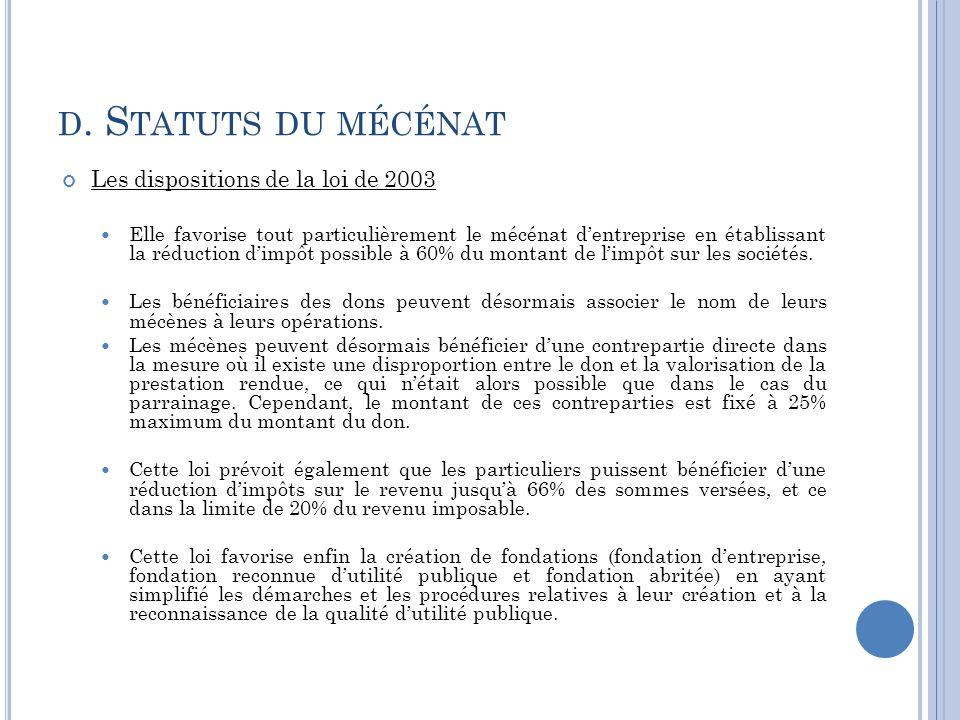 D. S TATUTS DU MÉCÉNAT Les dispositions de la loi de 2003 Elle favorise tout particulièrement le mécénat d'entreprise en établissant la réduction d'im