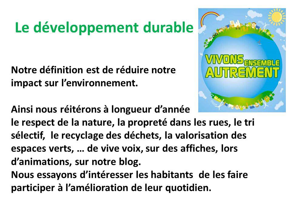 Le développement durable Notre définition est de réduire notre impact sur l'environnement.