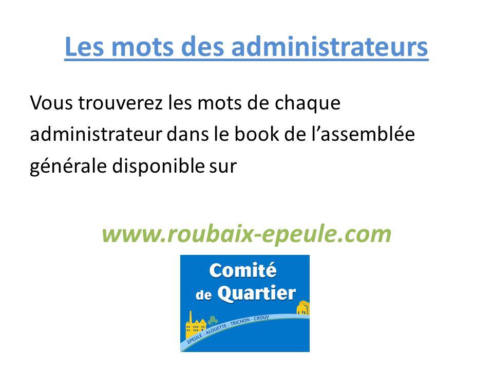 Les mots des administrateurs Vous trouverez les mots de chaque administrateur dans le book de l'assemblée générale disponible sur www.roubaix-epeule.com