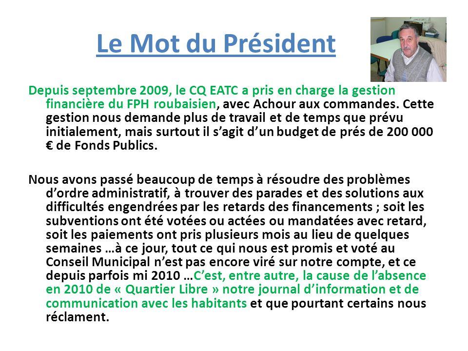Le Mot du Président Depuis septembre 2009, le CQ EATC a pris en charge la gestion financière du FPH roubaisien, avec Achour aux commandes.