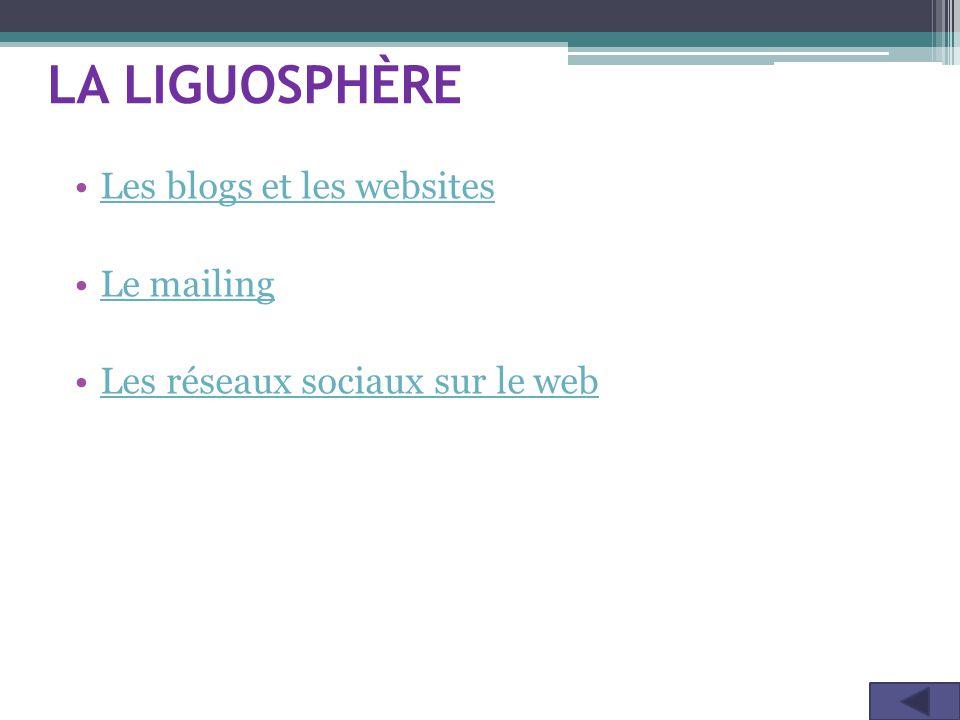 LA LIGUOSPHÈRE Les blogs et les websites Le mailing Les réseaux sociaux sur le web