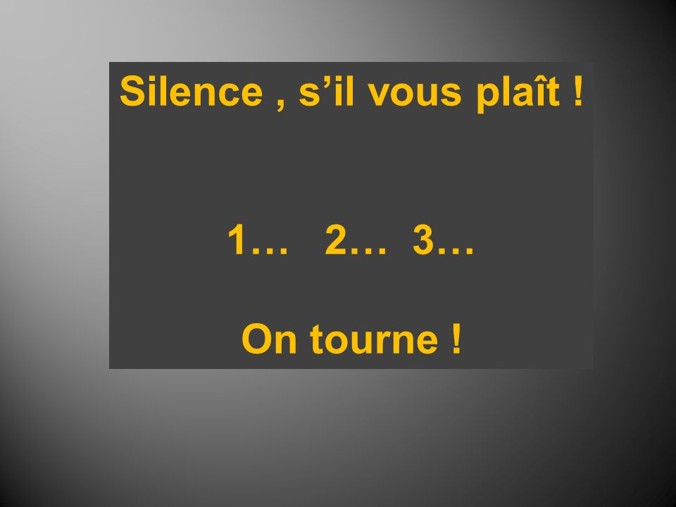 Silence, s'il vous plaît ! 1… 2… 3… On tourne !