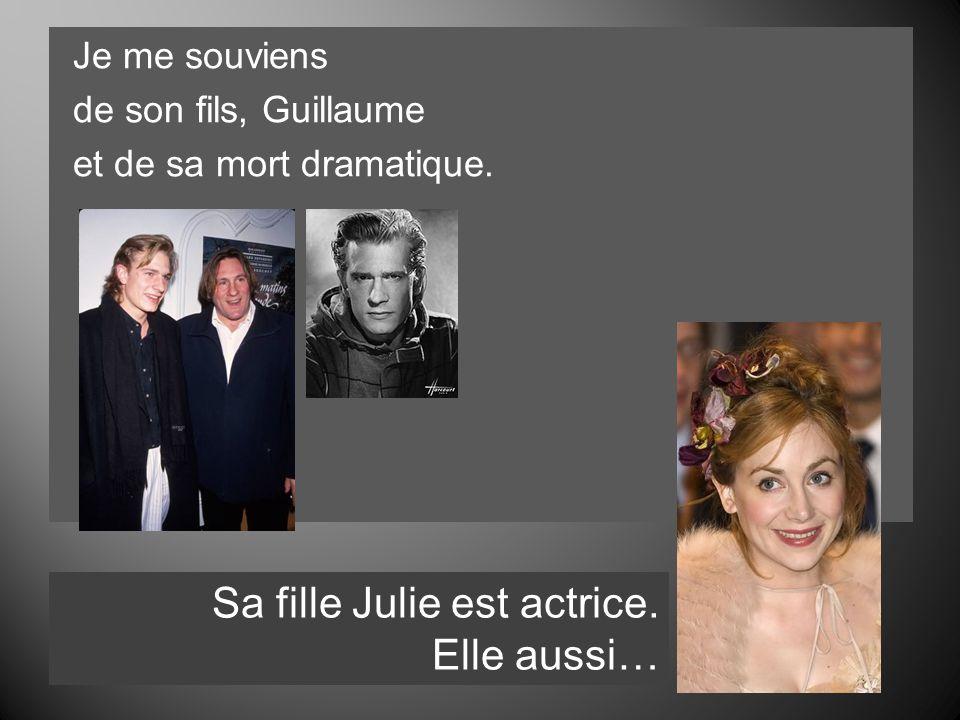 Je me souviens de son fils, Guillaume et de sa mort dramatique. Sa fille Julie est actrice. Elle aussi…