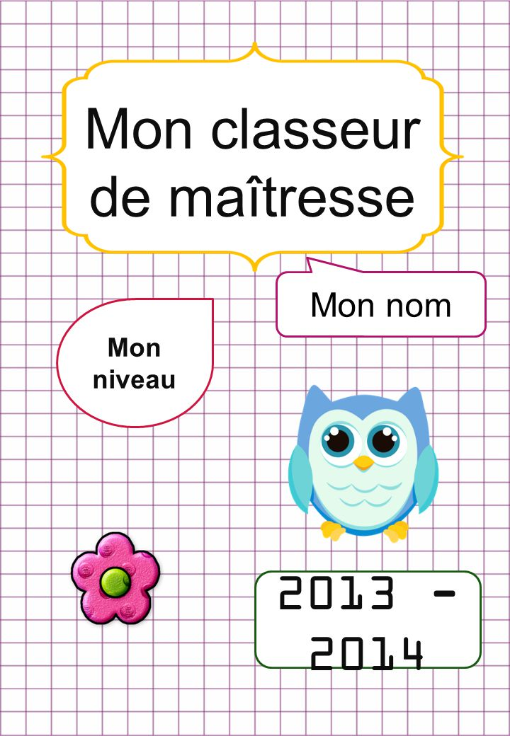 Mon classeur de maîtresse Mon niveau 2013 - 2014 Mon nom
