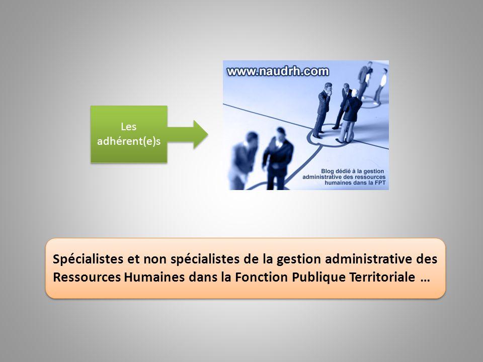 Les adhérent(e)s Spécialistes et non spécialistes de la gestion administrative des Ressources Humaines dans la Fonction Publique Territoriale …