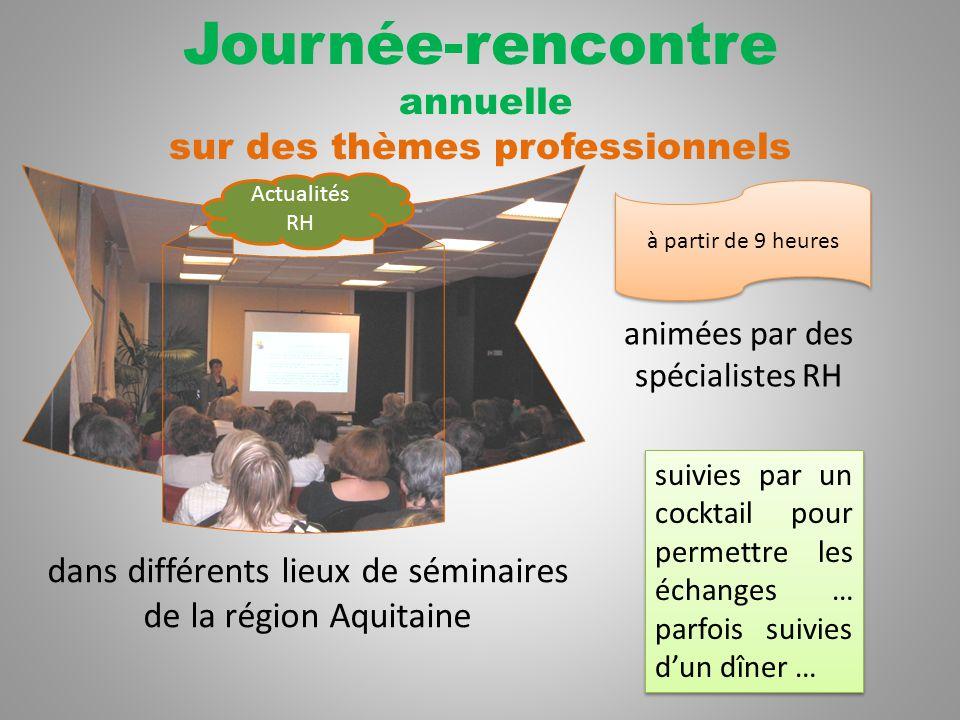 Journée-rencontre annuelle sur des thèmes professionnels dans différents lieux de séminaires de la région Aquitaine animées par des spécialistes RH suivies par un cocktail pour permettre les échanges … parfois suivies d'un dîner … à partir de 9 heures Actualités RH