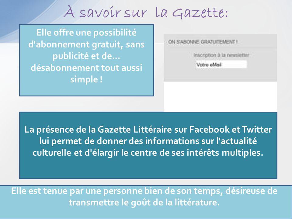 À savoir sur la Gazette: Elle offre une possibilité d'abonnement gratuit, sans publicité et de... désabonnement tout aussi simple ! La présence de la