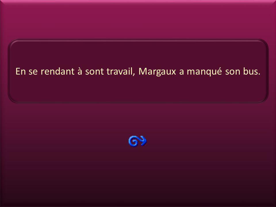 En se rendant à sont travail, Margaux a manqué son bus.