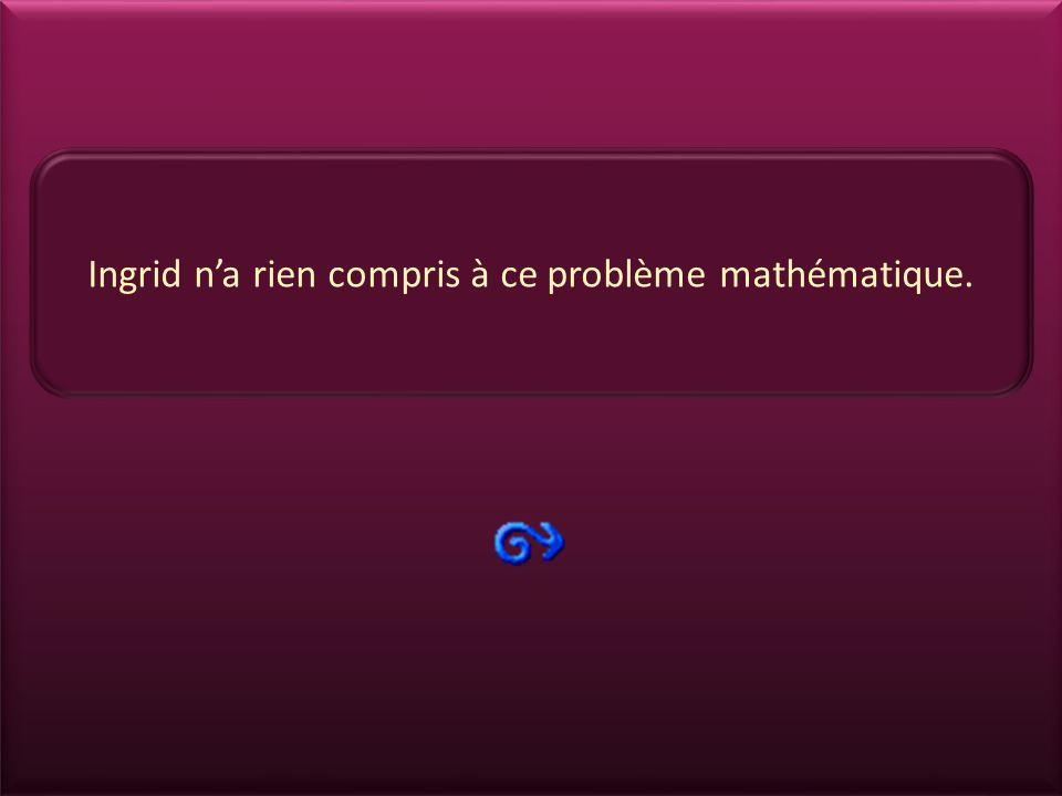 Ingrid n'a rien compris à ce problème mathématique.