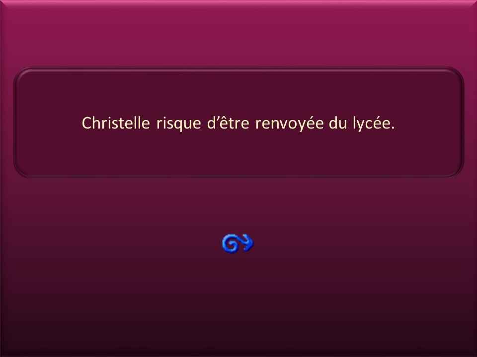 Christelle risque d'être renvoyée du lycée.