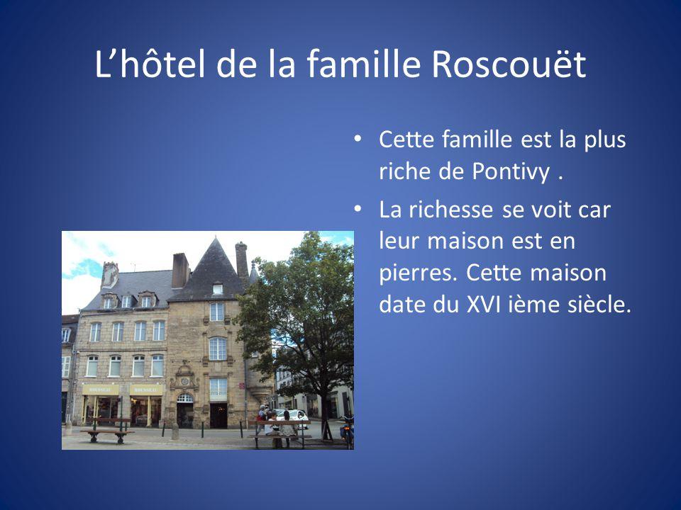L'hôtel de la famille Roscouët Cette famille est la plus riche de Pontivy.
