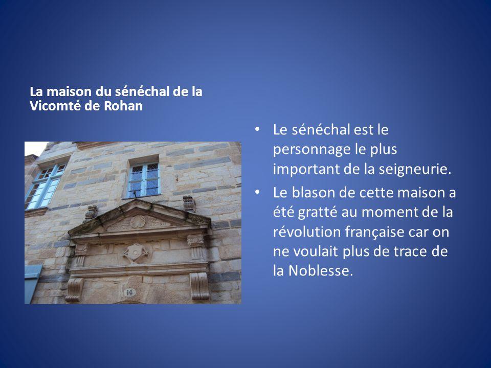 La maison du sénéchal de la Vicomté de Rohan Le sénéchal est le personnage le plus important de la seigneurie.