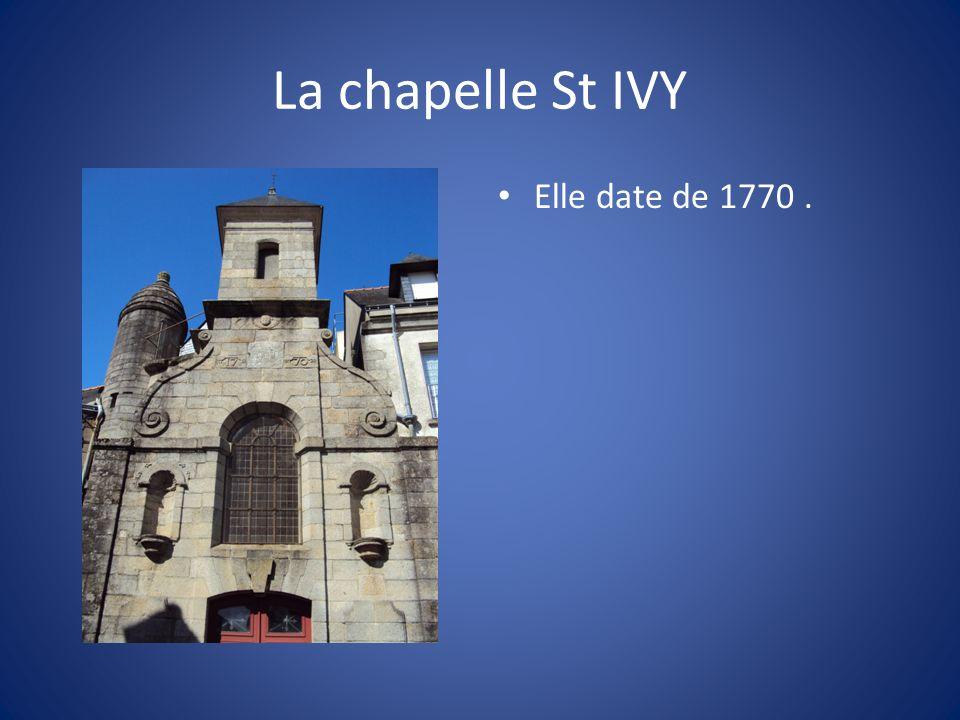 La chapelle St IVY Elle date de 1770.