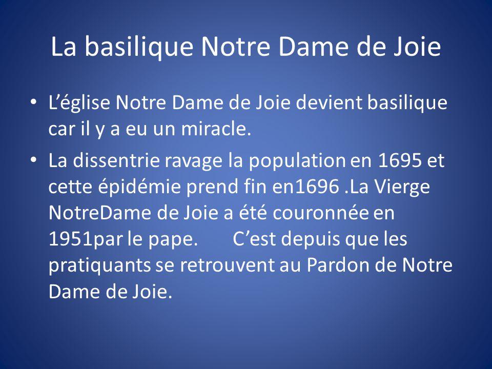 L'église Notre Dame de Joie devient basilique car il y a eu un miracle.