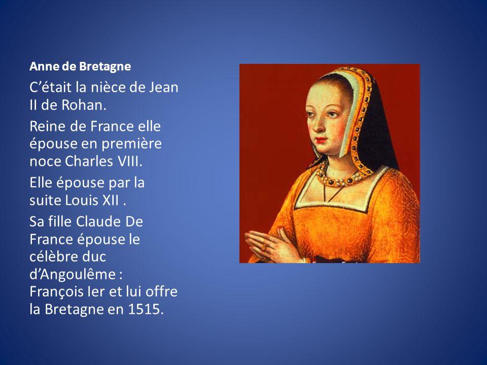 Anne de Bretagne C'était la nièce de Jean II de Rohan.