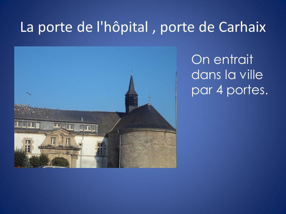 La porte de l hôpital, porte de Carhaix On entrait dans la ville par 4 portes.