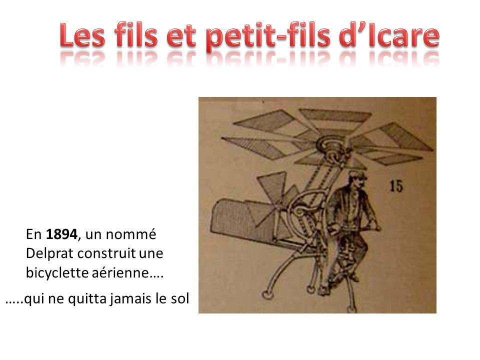 En 1894, un nommé Delprat construit une bicyclette aérienne…. …..qui ne quitta jamais le sol