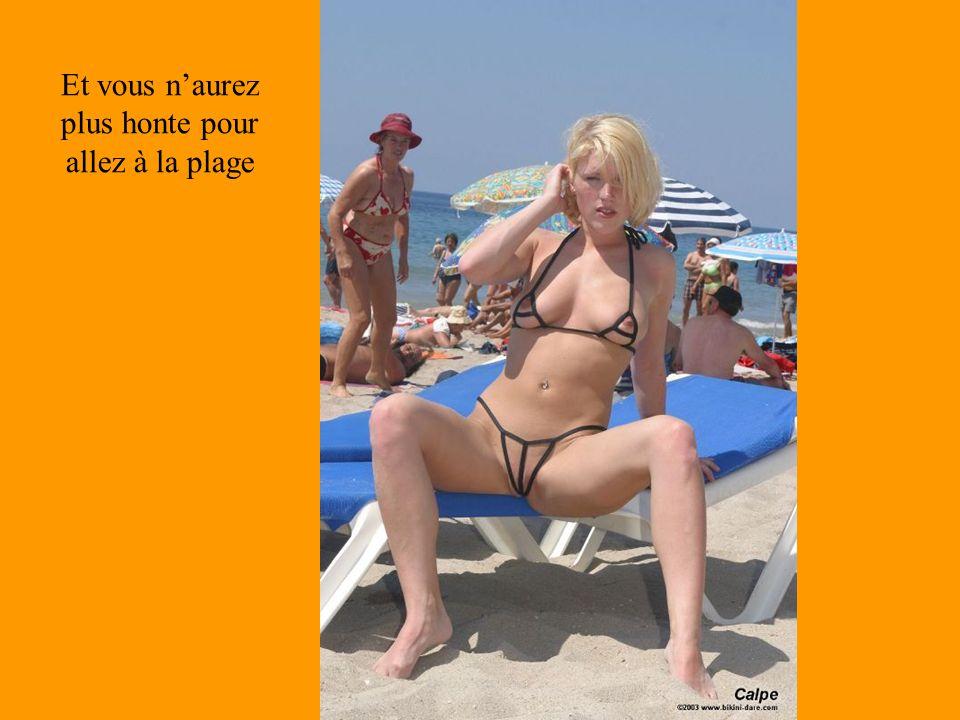 Et vous n'aurez plus honte pour allez à la plage