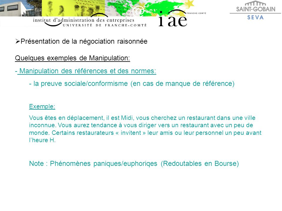  Présentation de la négociation raisonnée Quelques exemples de Manipulation: - Manipulation des références et des normes: - la preuve sociale/conform