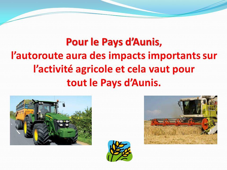 Pour le Pays d'Aunis Pour le Pays d'Aunis, l'autoroute aura des impacts importants sur l'activité agricole et cela vaut pour tout le Pays d'Aunis.