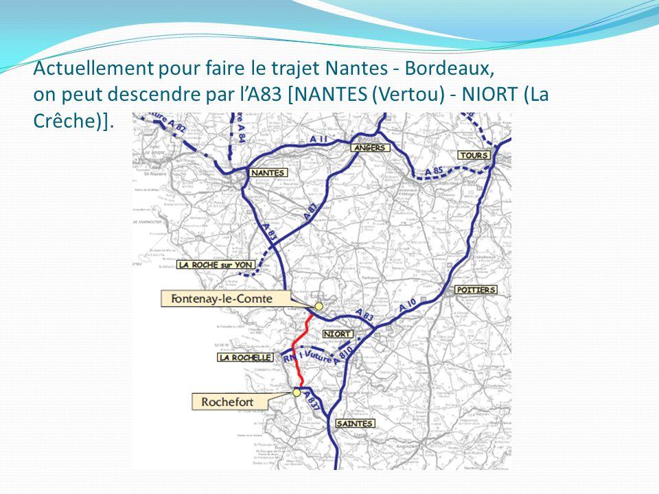 Actuellement pour faire le trajet Nantes - Bordeaux, on peut descendre par l'A83 [NANTES (Vertou) - NIORT (La Crêche)].