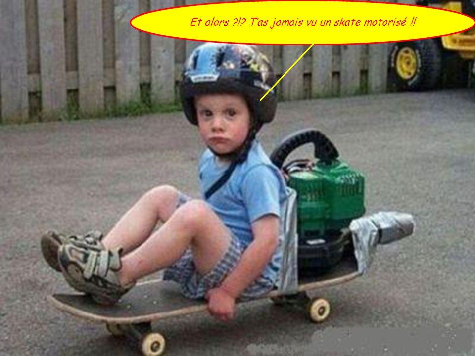 Et alors ?!? T'as jamais vu un skate motorisé !!