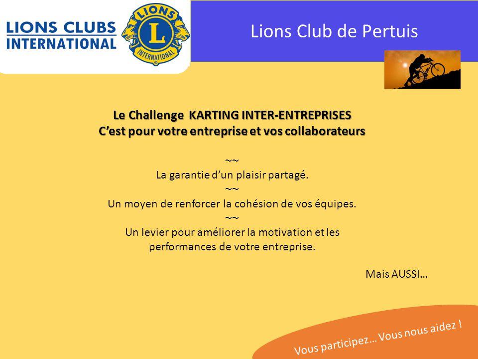 Lions Club de Pertuis Le Challenge KARTING INTER-ENTREPRISES C'est pour votre entreprise et vos collaborateurs  La garantie d'un plaisir partagé.