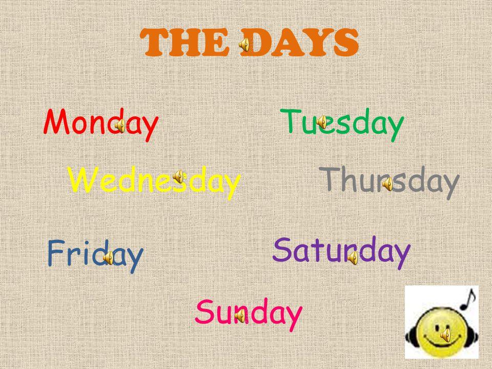 THE DAYS MondayTuesday WednesdayThursday Friday Saturday Sunday