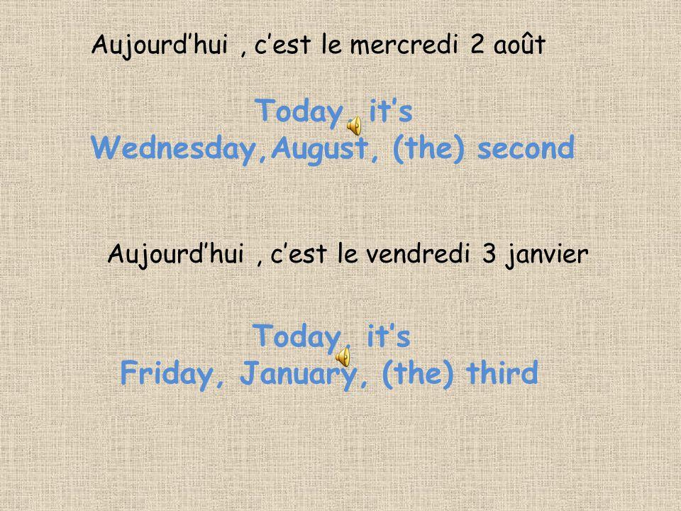 Today, it's Wednesday,August, (the) second Aujourd'hui, c'est le mercredi 2 août Aujourd'hui, c'est le vendredi 3 janvier Today, it's Friday, January, (the) third