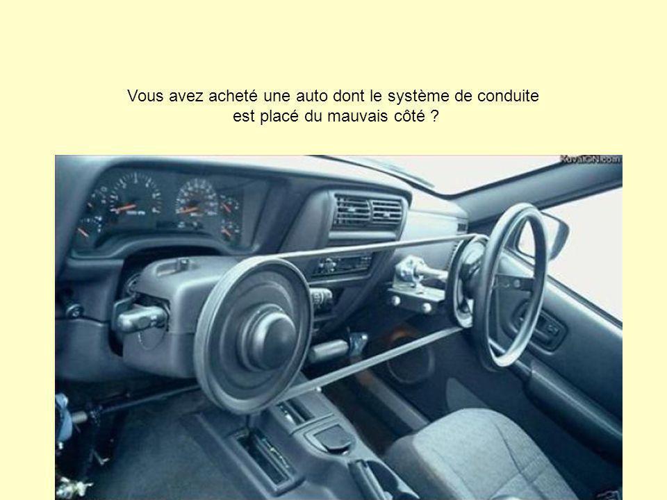 Vous avez acheté une auto dont le système de conduite est placé du mauvais côté