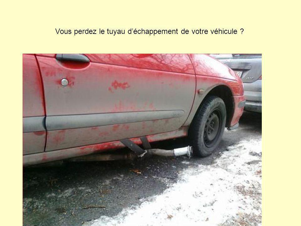 Vous perdez le tuyau d'échappement de votre véhicule