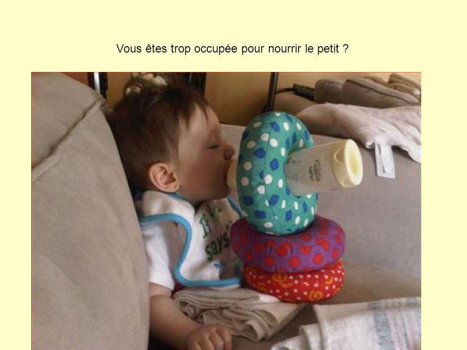 Vous êtes trop occupée pour nourrir le petit