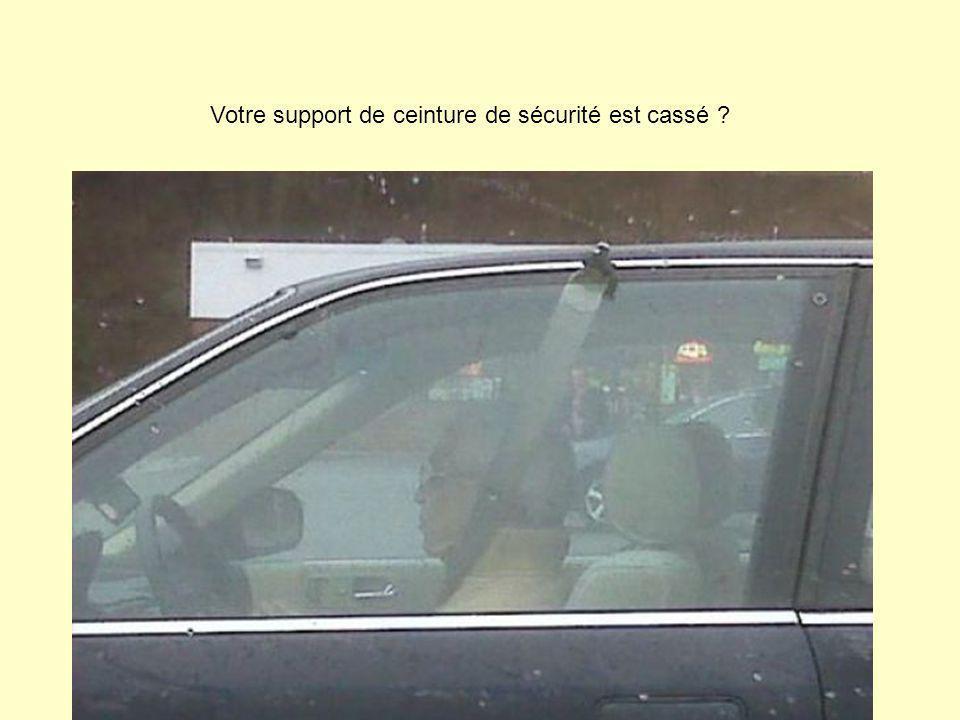 Votre support de ceinture de sécurité est cassé