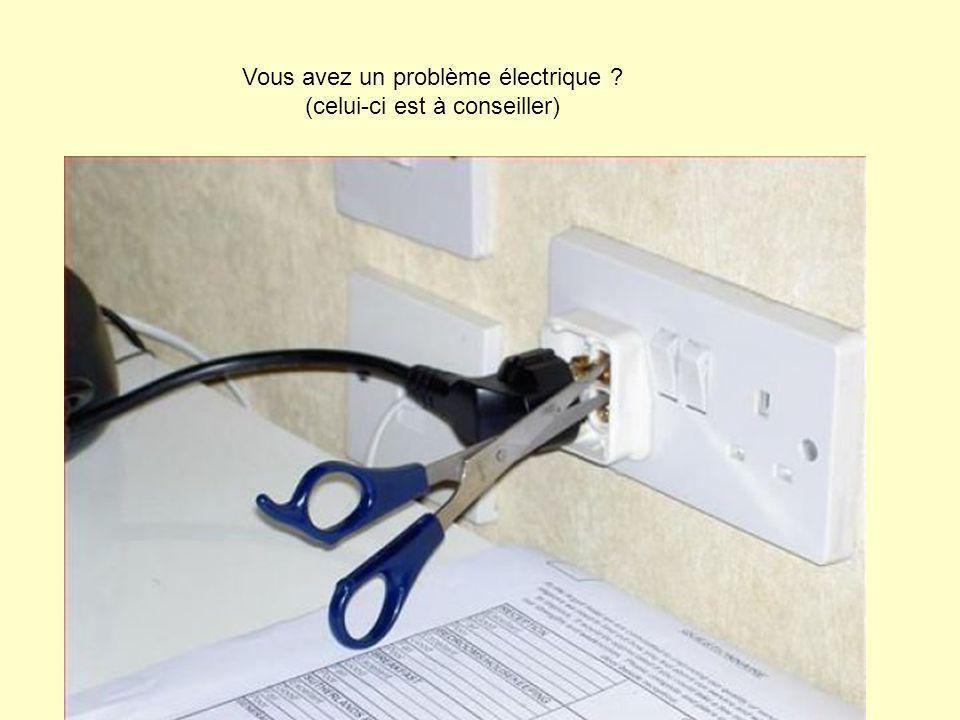 Vous avez un problème électrique (celui-ci est à conseiller)