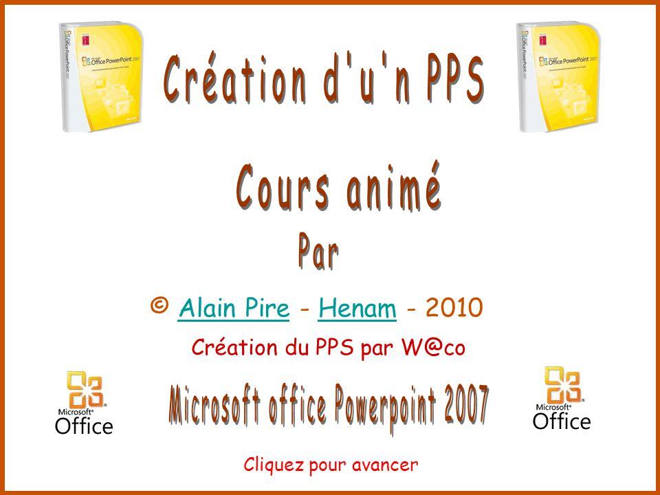 © Alain Pire - Henam - 2010Alain PireHenam Cliquez pour avancer Création du PPS par W@co