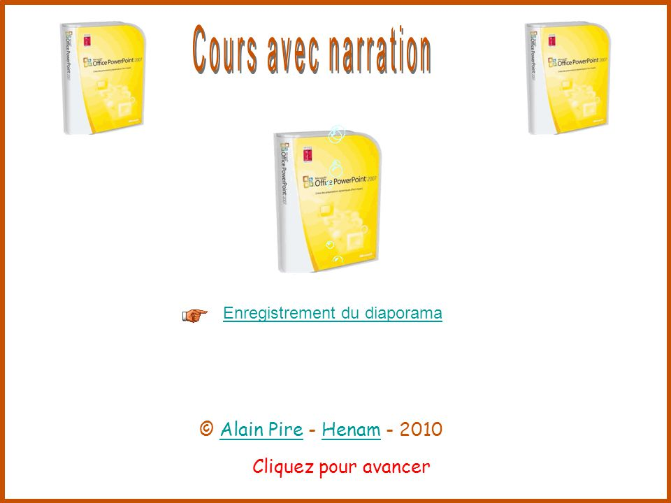 Cliquez pour avancer Enregistrement du diaporama © Alain Pire - Henam - 2010Alain PireHenam